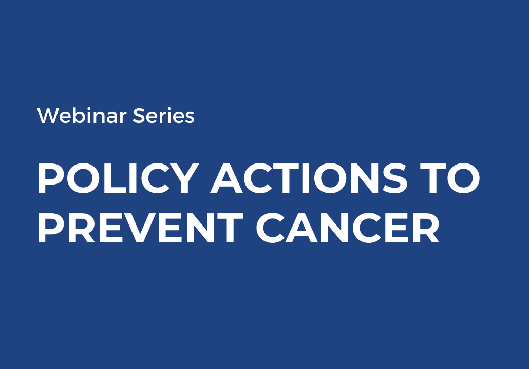 Webinar series Policy actions to prevent cancer